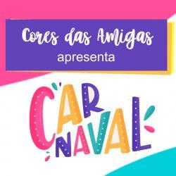 Cores das Amigas – Carnaval